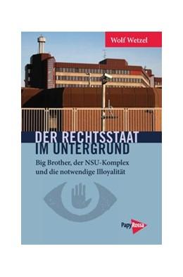 Abbildung von Wetzel | Der Rechtsstaat im Untergrund | 2015 | Big Brother, der NSU-Komplex u... | 218