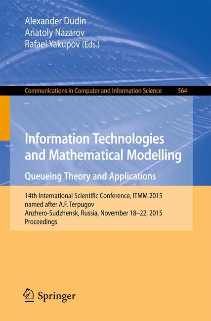 Information Technologies and Mathematical Modelling - Queueing Theory and Applications | Dudin / Nazarov / Yakupov | 1st ed. 2015, 2015 | Buch (Cover)