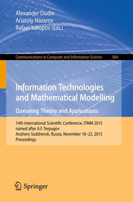 Abbildung von Dudin / Nazarov / Yakupov | Information Technologies and Mathematical Modelling - Queueing Theory and Applications | 1st ed. 2015 | 2015 | 14th International Scientific ... | 564