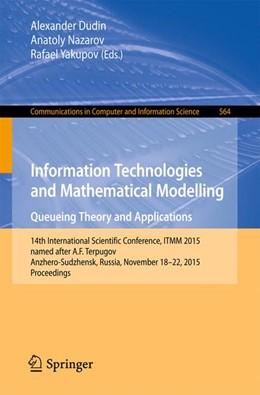 Abbildung von Dudin / Nazarov | Information Technologies and Mathematical Modelling - Queueing Theory and Applications | 1. Auflage | 2015 | 564 | beck-shop.de
