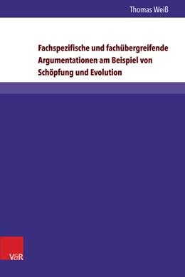Abbildung von Weiß   Fachspezifische und fachübergreifende Argumentationen am Beispiel von Schöpfung und Evolution   1. Auflage   2016   beck-shop.de
