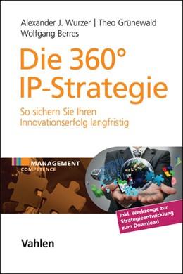 Abbildung von Wurzer / Grünewald / Berres   Die 360° IP-Strategie   2016   So sichern Sie Ihren Innovatio...