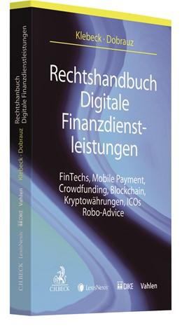 Abbildung von Klebeck/Dobrauz | Rechtshandbuch Digitale Finanzdienstleistungen | 2018 | FinTechs, Mobile Payment, Crow...