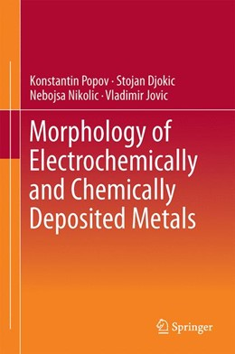 Abbildung von Popov / Djokic´ / Jovic´ | Morphology of Electrochemically and Chemically Deposited Metals | 1st ed. 2016 | 2016