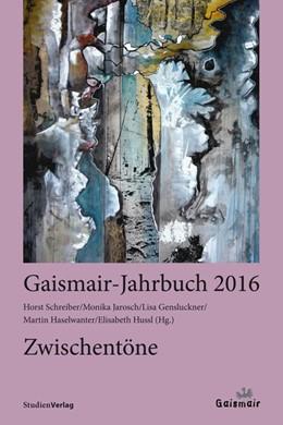 Abbildung von Schreiber / Jarosch / Gensluckner / Haselwanter / Hussl | Zwischentöne | zahlreiche s/w-Abbildungen | 2015 | Gaismair-Jahrbuch 2016 | 2016