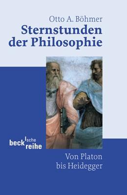 Abbildung von Böhmer, Otto A.   Sternstunden der Philosophie   2. Auflage   2004   Von Platon bis Heidegger   1566