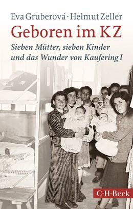 Abbildung von Gruberová, Eva / Zeller, Helmut | Geboren im KZ | 3., durchgesehene Auflage | 2016 | Sieben Mütter, sieben Kinder u... | 1998