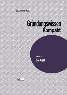 Abbildung von Wuth | Gründungswissen Kompakt Band III | 2015 | Die AGB