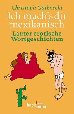 Abbildung von Gutknecht, Christoph | Ich mach's dir mexikanisch | 1. Auflage | 2004 | 1592 | beck-shop.de