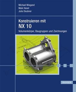 Abbildung von Wiegand / Hanel / Deubner | Konstruieren mit NX 10 | 2015 | Volumenkörper, Baugruppen und ...