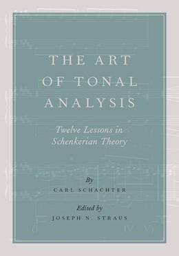 Abbildung von Schachter / Straus | The Art of Tonal Analysis | 2016 | Twelve Lessons in Schenkerian ...