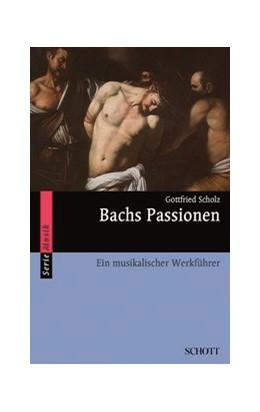 Abbildung von Scholz | Bachs Passionen | 2015 | Ein musikalischer Werkführer