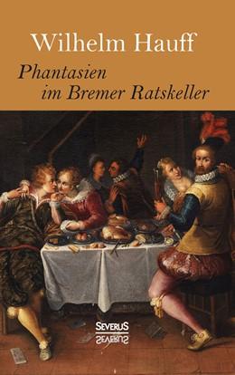 Abbildung von Hauff / Bedey | Phantasien im Bremer Ratskeller | 1. Auflage | 2016 | beck-shop.de