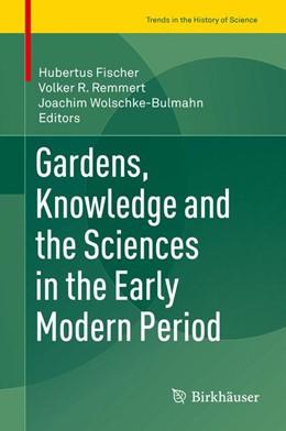 Abbildung von Fischer / Remmert | Gardens, Knowledge and the Sciences in the Early Modern Period | 1. Auflage | 2016 | beck-shop.de