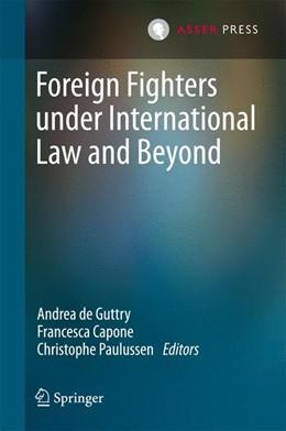Abbildung von De Guttry / Capone | Foreign Fighters under International Law and Beyond | 1. Auflage | 2016 | beck-shop.de