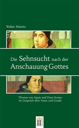 Abbildung von Hoeres | Die Sehnsucht nach der Anschauung Gottes | 2015 | Thomas von Aquin und Duns Scot...