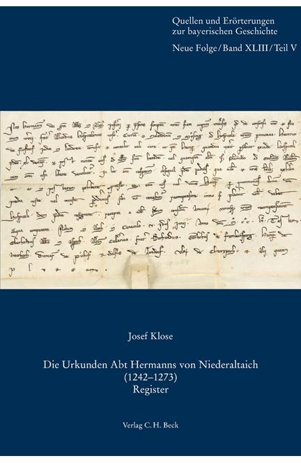 Cover: Josef Klose, Die Urkunden Abt Hermanns von Niederaltaich (1242-1273)