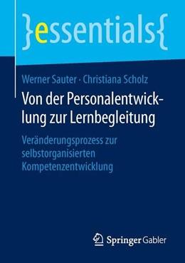 Abbildung von Sauter / Scholz | Von der Personalentwicklung zur Lernbegleitung | 1. Aufl. 2015 | 2015 | Veränderungsprozess zur selbst...