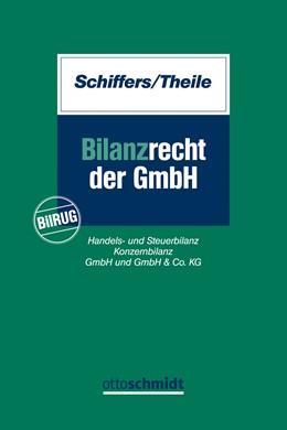 Abbildung von Schiffers / Theile | Bilanzrecht der GmbH | 2016 | BilRUG, Handels- und Steuerbil...