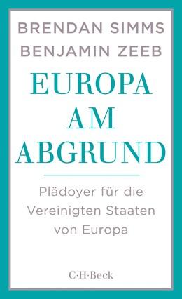 Abbildung von Simms, Brendan / Zeeb, Benjamin   Europa am Abgrund   2. Auflage   2016   Plädoyer für die Vereinigten S...   6226