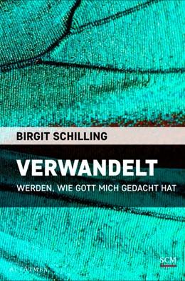 Abbildung von Schilling | Verwandelt | 2. Auflage | 2016 | Werden, wie Gott mich gedacht ...