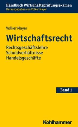 Abbildung von Mayer (Hrsg.) | Wirtschaftsrecht | 2015 | Rechtsgeschäftslehre Schuldver... | Band 1