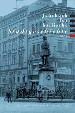 Abbildung von Dolgner / Rupp / Litt | Jahrbuch für hallische Stadtgeschichte 2008 | 2008 | Herausgegeben im Auftrag des V...