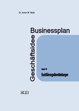 Abbildung von Wuth | Businessplan Geschäftsidee Band IV | 2015 | Buchführungsdienstleistungen
