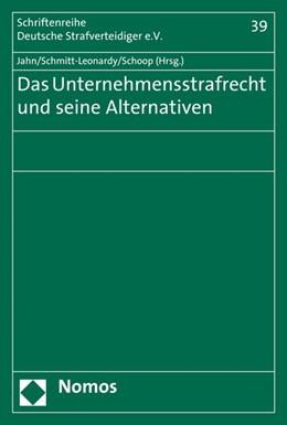 Abbildung von Jahn / Schmitt-Leonardy | Das Unternehmensstrafrecht und seine Alternativen | 1. Auflage | 2016 | beck-shop.de