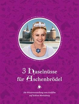 Abbildung von 3 Haselnüsse für Aschenbrödel | 2015 | Die Winterausstellung zum Kult...