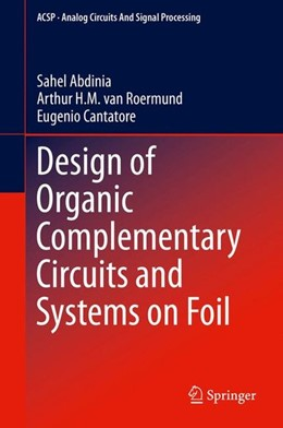 Abbildung von Abdinia / Roermund / Cantatore | Design of Organic Complementary Circuits and Systems on Foil | 1st ed. 2015 | 2015