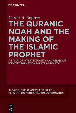 Abbildung von Segovia | The Quranic Noah and the Making of the Islamic Prophet | 1. Auflage | 2015 | A Study of Intertextuality and...