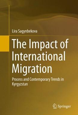 Abbildung von Sagynbekova | The Impact of International Migration | 1. Auflage | 2016 | beck-shop.de