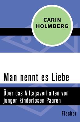Abbildung von Holmberg   Man nennt es Liebe   1. Auflage   2015   Über das Alltagsverhalten von ...