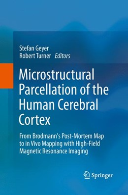 Abbildung von Geyer / Turner | Microstructural Parcellation of the Human Cerebral Cortex | Softcover reprint of the original 1st ed. 2013 | 2015 | From Brodmann's Post-Mortem Ma...