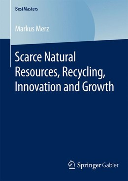 Abbildung von Merz | Scarce Natural Resources, Recycling, Innovation and Growth | 1st ed. 2016 | 2015