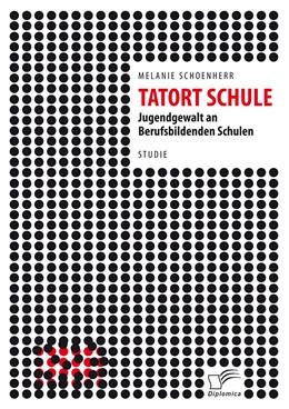 Abbildung von Schoenherr   Tatort Schule: Jugendgewalt an Berufsbildenden Schulen   Erstauflage   2015