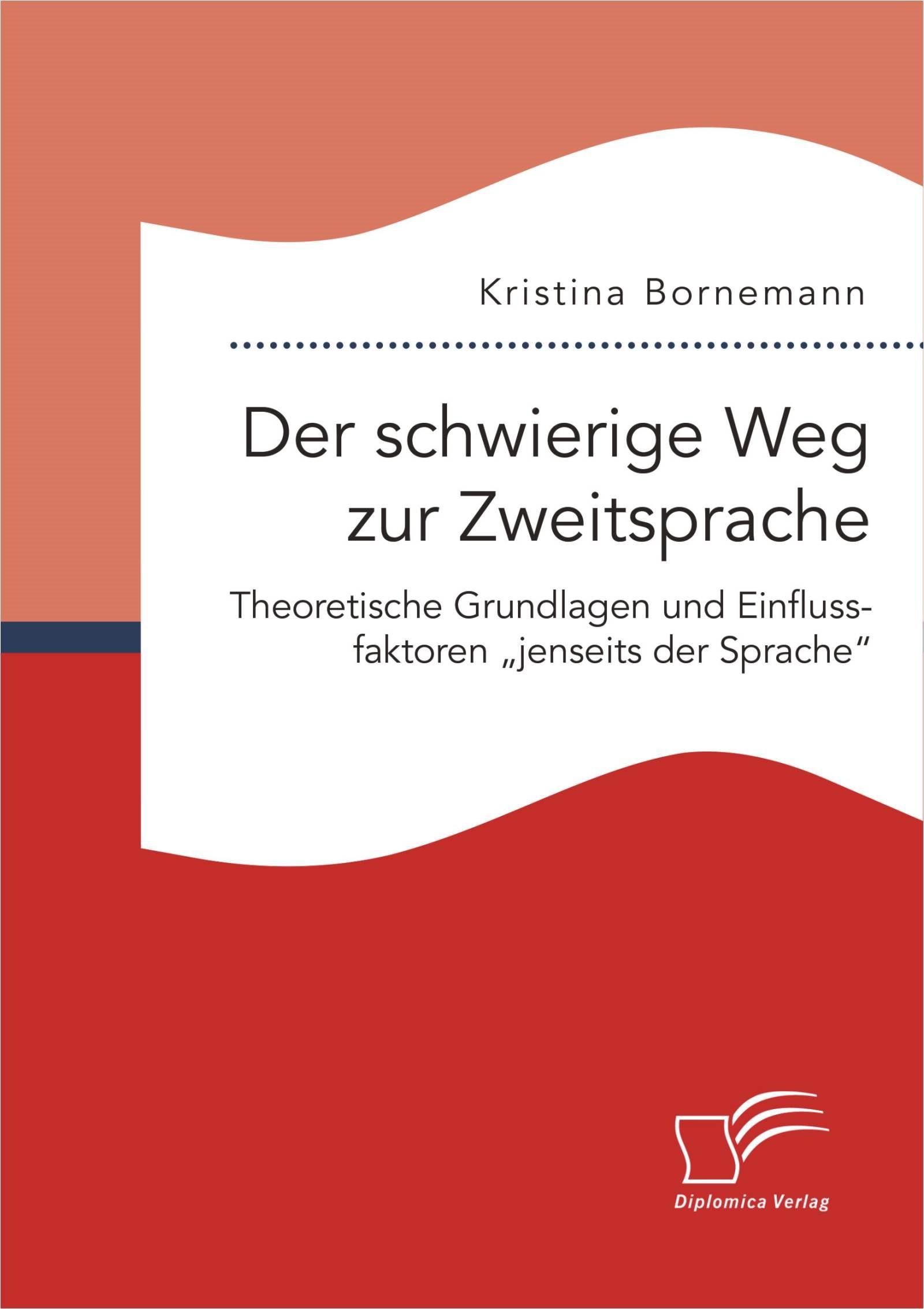"""Abbildung von Bornemann   Der schwierige Weg zur Zweitsprache: Theoretische Grundlagen und Einflussfaktoren """"jenseits der Sprache""""   Erstauflage   2015"""