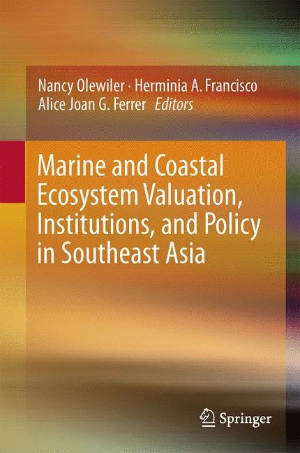 Marine and Coastal Ecosystem Valuation, Institutions, and Policy in Southeast Asia | Olewiler / Francisco / Ferrer | 1st ed. 2016, 2016 | Buch (Cover)