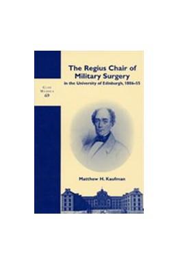 Abbildung von Kaufman | The Regius Chair of Military Surgery in the University of Edinburgh, 1806-55 | 2003 | 69
