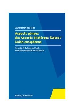 Abbildung von Moreillon   Aspects pénaux des Accords bilatéraux Suisse/Union européenne   2008   Accords de Schengen, Dublin et...