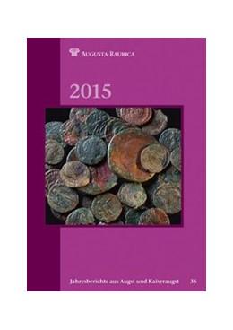 Abbildung von Jahresberichte aus Augst und Kaiseraugst 2015 | 1. Auflage | 2015 | beck-shop.de