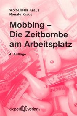 Abbildung von Kraus | Mobbing - Die Zeitbombe am Arbeitsplatz | 4., Aufl | 2003