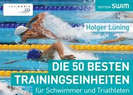 Abbildung von Lüning | Die 50 besten Trainingseinheiten für Schwimmer und Triathleten | 1. Auflage | 2015 | beck-shop.de