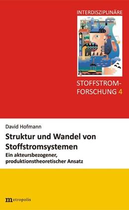 Abbildung von Hoffmann | Struktur und Wandel von Stoffstromsystemen | 2015 | Ein akteursbezogener produktio...