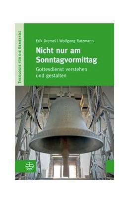 Abbildung von Dremel / Ratzmann | Nicht nur am Sonntagvormittag | 1. Auflage | 2014 | Gottesdienst verstehen und ges...