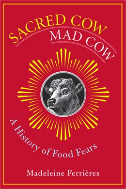 Abbildung von Ferrières | Sacred Cow, Mad Cow | 2005 | A History of Food Fears