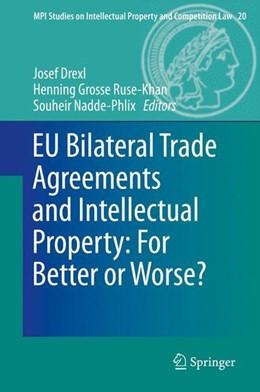 Abbildung von Drexl / Grosse Ruse - Khan / Nadde-Phlix | EU Bilateral Trade Agreements and Intellectual Property: For Better or Worse? | 2014 | 2013