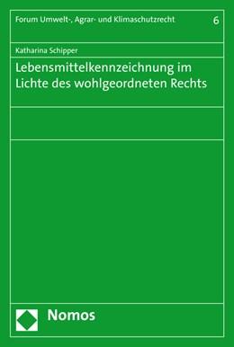Abbildung von Schipper   Lebensmittelkennzeichnung im Lichte des wohlgeordneten Rechts   2015   6