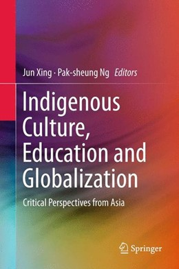 Abbildung von Xing / Ng | Indigenous Culture, Education and Globalization | 1st ed. 2016 | 2015 | Critical Perspectives from Asi...